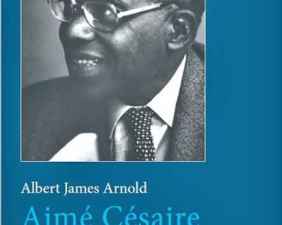 Aimé Césaire : Genèse et transformations d'une poétique- Albert James Arnorld